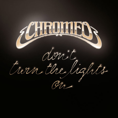 Chromeo_Don_t_Turn_The_Lights_On