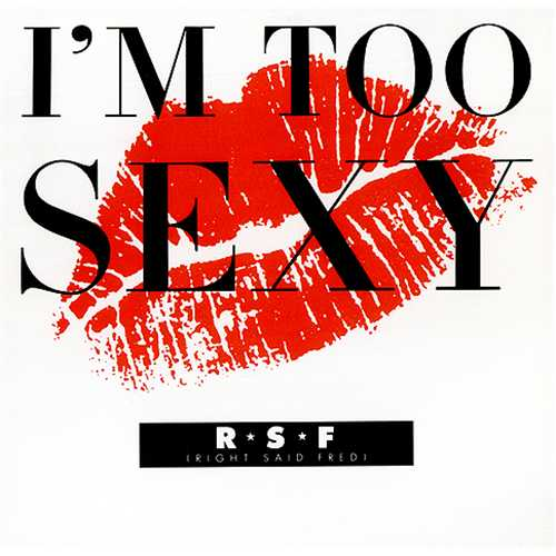 right said fred - i´m to sexy